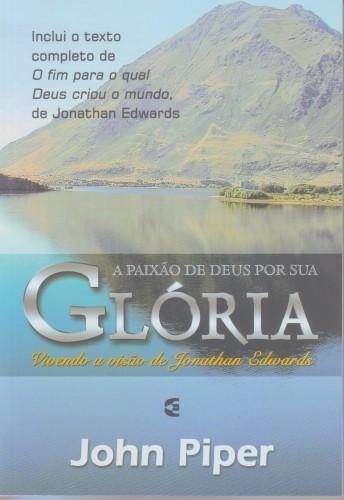 A PAIXAO DE DEUS POR SUA GLORIA - JOHN PIPER