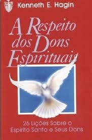 A RESPEITO DOS DONS ESPIRITUAIS - KENNETH E HAGIN