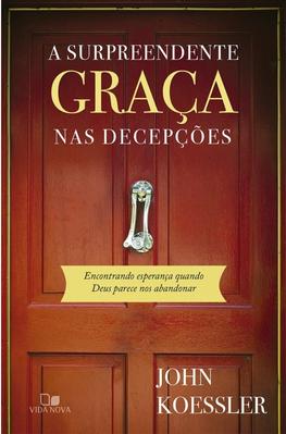 A SURPEENDENTE GRACA NAS DECEPCOES - JOHN KOESSLEN