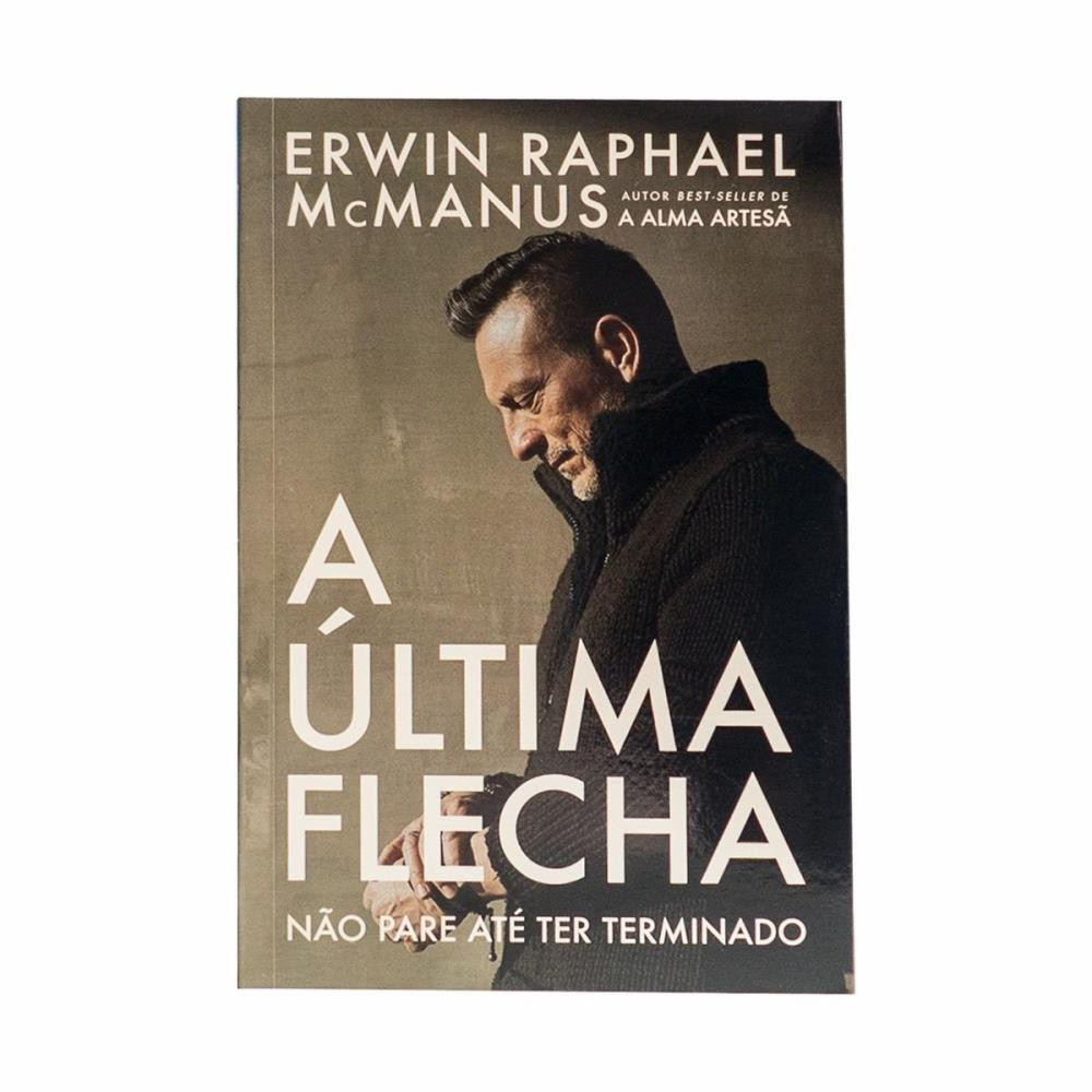 A ULTIMA FLECHA - ERWIN RAPHAEL MCMANUS