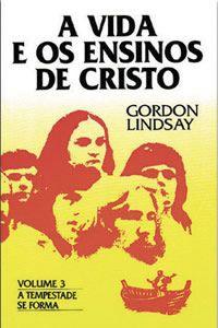 A VIDA E OS ENSINOS DE CRISTO VOL III - GORDON LINDSAY