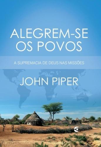 ALEGREM SE OS POVOS - JOHN PIPER