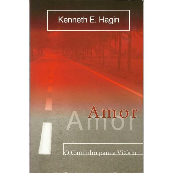 AMOR O CAMINHO PARA A VITORIA - KENNETH E HAGIN
