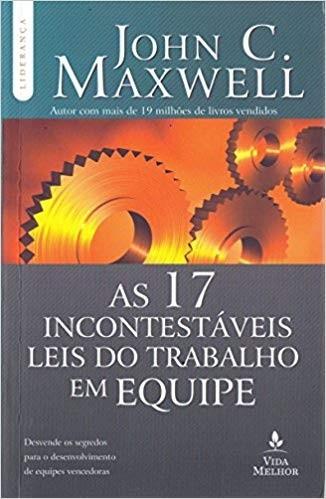 AS 17 INCONTESTAVEIS LEIS DO TRABALHO EM EQUIPE - JOHN C MAXWELL