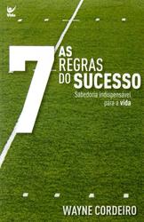 AS 7 REGRAS DO SUCESSO - WAYNE CORDEIRO
