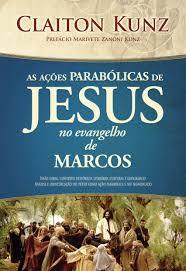 AS ACOES PARABOLICAS DE JESUS NO EVANGELHO DE MARCOS - CLAITON KUNZ
