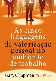 AS CINCO LINGUAGENS DA VALORIZACAO PESSOAL NO AMBIENTE - GARY CHAPMAN