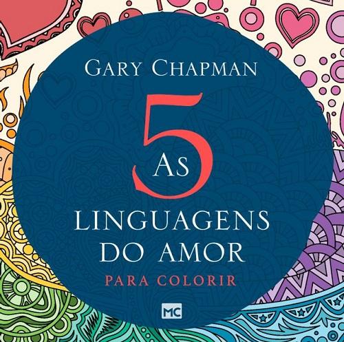 AS CINCO LINGUAGENS DO AMOR PARA COLORIR - GARY CHAPMAM