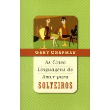 AS CINCO LINGUAGENS DO AMOR PARA SOLTEIROS - GARY CHAPMAN