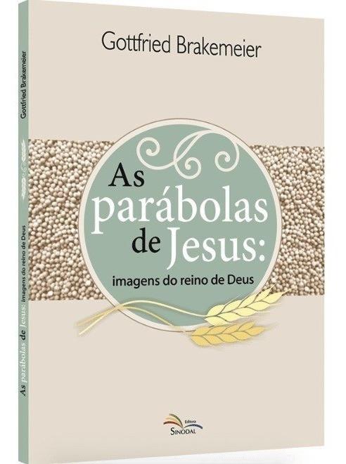 AS PARABOLAS DE JESUS - GOTTFRIED BRAKEMEIER