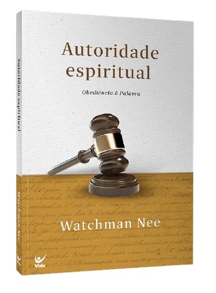AUTORIDADE ESPIRITUAL OBEDIENCIA A PALAVRA - WATCHMAN NEE
