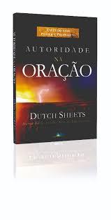 AUTORIDADE NA ORACAO - DUTCH SHEETS