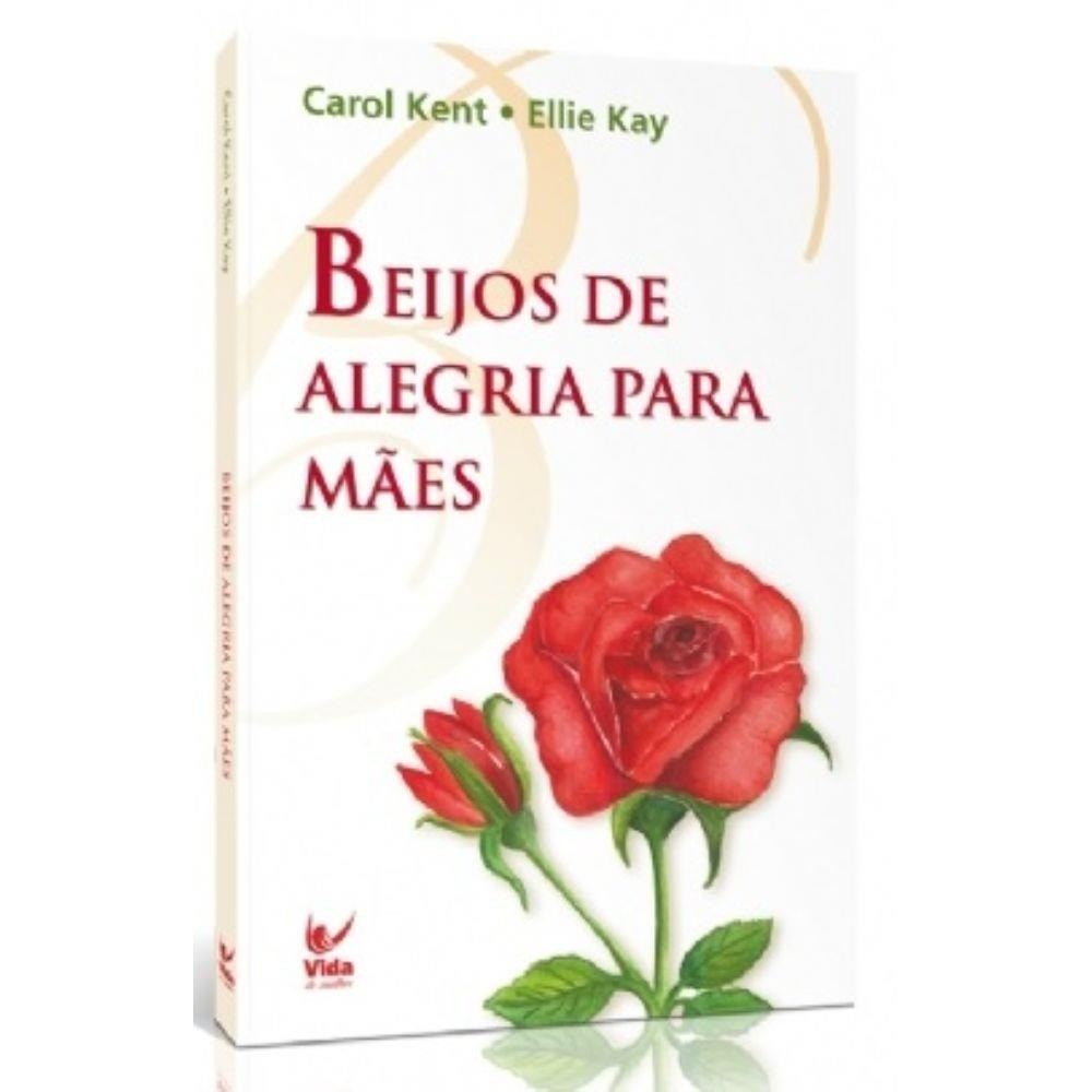 BEIJOS DE ALEGRIA PARA MAES - CAROL KENT