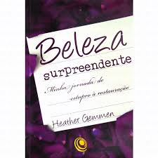 BELEZA SURPREENDENTE MINHA JORNADA - HEATHER GEMMEN