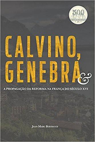 CALVINO GENEBRA E A PROPAGACAO - JEAN MARC BERTHOUD
