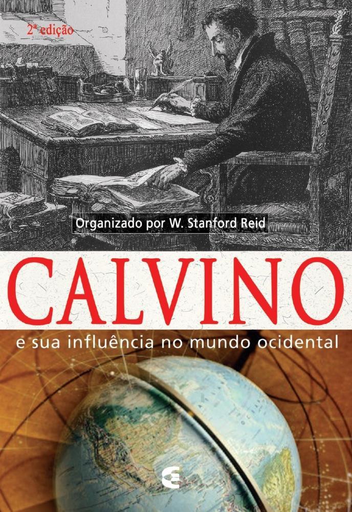 CALVINO E SUA INFLUENCIA NO MUNDO - W STANFORD REID