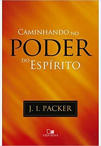 CAMINHANDO NO PODER DO ESPIRITO - J J PACKER