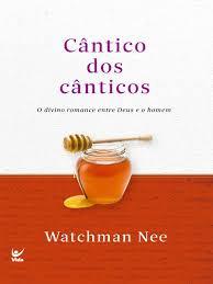 CANTICO DOS CANTICOS O DIVINO ROMANCE - WATCHMAN NEE