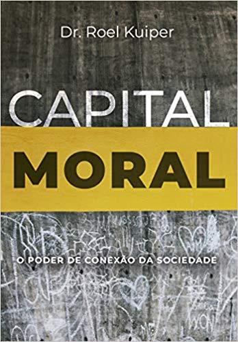 CAPITAL MORAL O PODER DE CONEXAO - DR ROEL KUIPER