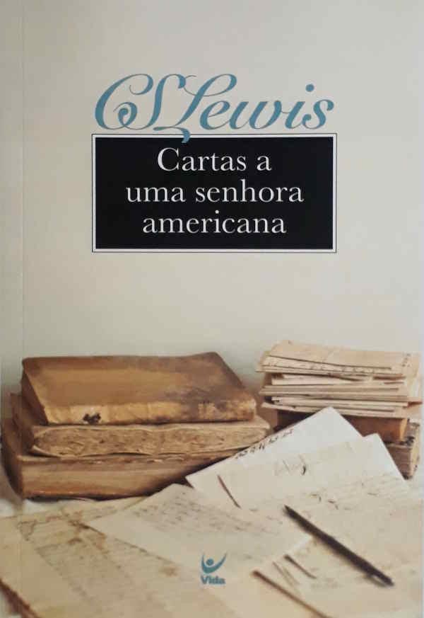 CARTAS A UMA SENHORA AMERICANA - C S LEWIS