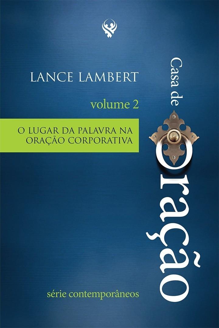 CASA DE ORACAO O LUGAR DA PALAVRA NA ORACAO CORPORATIVA - LANCE LAMBERT