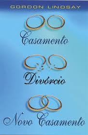 CASAMENTO DIVORCIO E NOVO CASAMENTO - GORDON LINDSAY ED GRACA