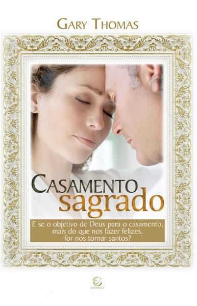 CASAMENTO SAGRADO - GARY THOMAS