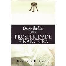CHAVES BIBLICAS PARA A PROSPERIDADE FINANCEIRA - KENNETH E HAGIN