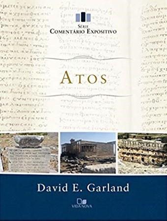 COMENTARIO EXPOSITIVO ATOS - DAVID E GARLAND VIDA NOVA