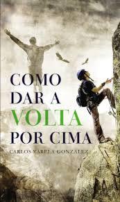 COMO DAR A VOLTA POR CIMA - CARLOS VARELLA GONZALEZ