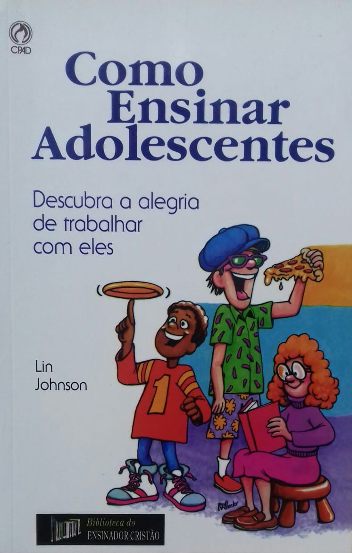 COMO ENSINAR ADOLESCENTES - LIN JOHNSON