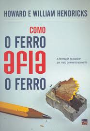COMO O FERRO AFIA O FERRO - HOWARD E WILLIAM HENDRICKS