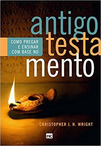 COMO PREGAR E ENSINAR COM BASE NO ANTIGO TESTAMENTO - CHRISTOPHER WRICHT