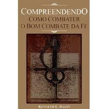 COMPREENDENDO COMO COMBATER O BOM COMBATE - KENNETH E HAGIN