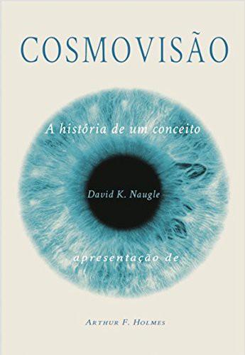 COSMOVISAO A HISTORIA DE UM CONCEITO - DAVID K NAUGLE