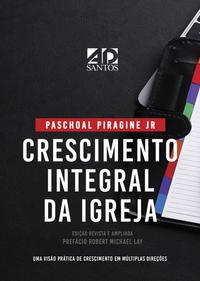 CRESCIMENTO INTEGRAL DA IGREJA - PASCHOAL PIRAGINE JR