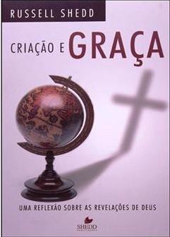 CRIACAO E GRACA REFLEXAO SOBRE - RUSSELL P SHEDD
