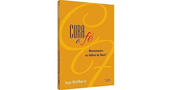 CURA E FE MERECIMENTO OU DADIVA - INGO WULFHORST