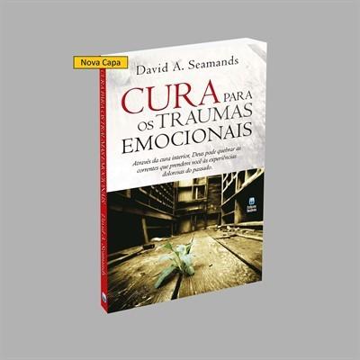 CURA PARA OS TRAUMAS EMOCIONAIS - DAVID A SEAMANDS