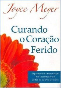CURANDO O CORACAO FERIDO - JOYCE MEYER