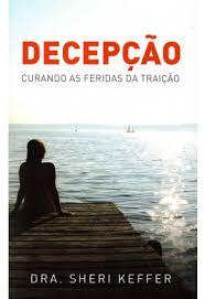 DECEPCAO CURANDO AS FERIDAS DA TRAICAO - DRA SHERI KEFFER