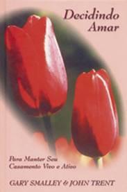 DECIDINDO AMAR PARA MANTER SEU CASAMENTO - GARY SMALLEY & JOHN TRENT