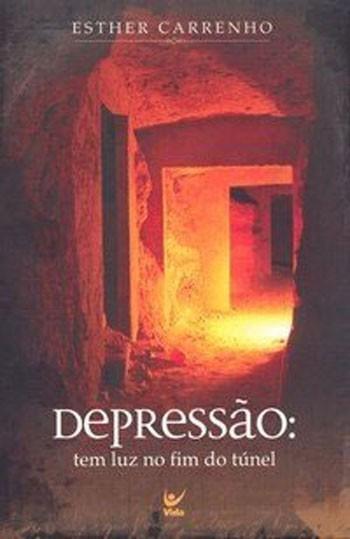 DEPRESSAO TEM LUZ NO FIM DO TUNEL - ESTHER CARRENHO