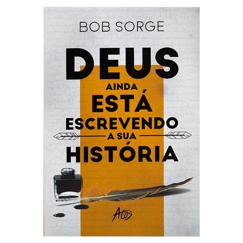DEUS AINDA ESTA ESCREVENDO A SUA HISTORIA - BOB SORGE