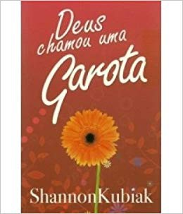 DEUS CHAMOU UMA GAROTA - SHANNON KUBIAK