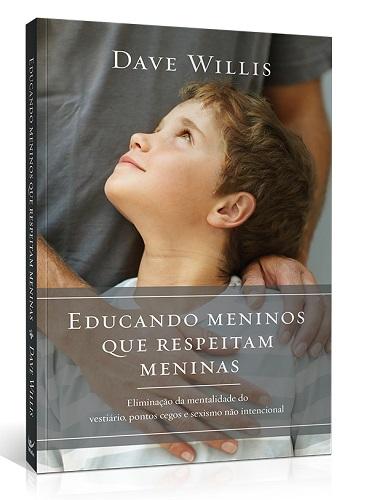 EDUCANDO MENINOS QUE RESPEITAM MENINAS - DAVE WILLIS