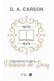 ENCONTRO COM A PALAVRA DE DEUS - D A CARSON