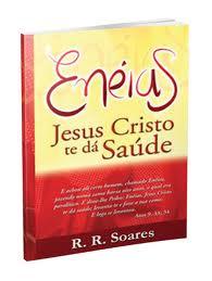 ENEIAS JESUS CRISTO TE DA SAUDE - R R SOARES