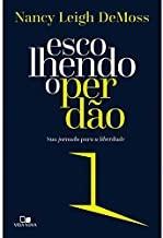ESCOLHENDO O PERDAO SUA JORNADA - NANCY LEIGH