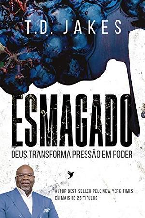 ESMAGADO DEUS TRANSFORMA PRESSAO EM PODER - T D JAKES